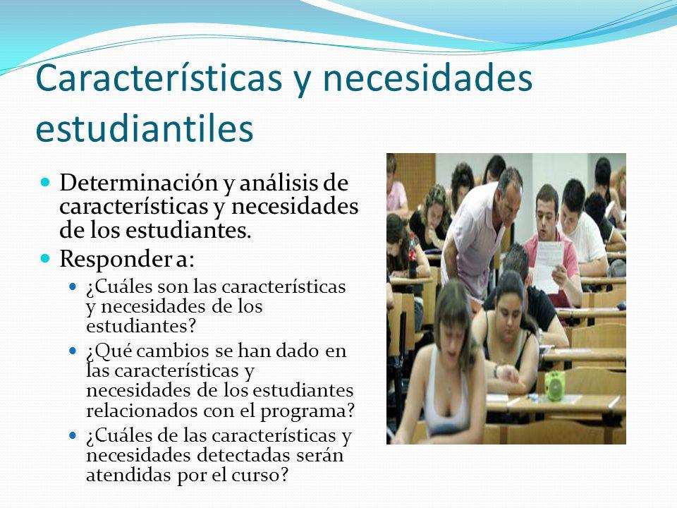 Características y necesidades estudiantiles Determinación y análisis de características y necesidades de los estudiantes. Responder a: ¿Cuáles son las