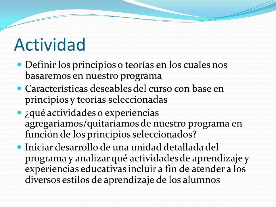 Actividad Definir los principios o teorías en los cuales nos basaremos en nuestro programa Características deseables del curso con base en principios