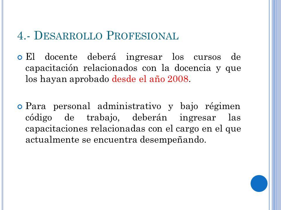 4.- D ESARROLLO P ROFESIONAL El docente deberá ingresar los cursos de capacitación relacionados con la docencia y que los hayan aprobado desde el año 2008.