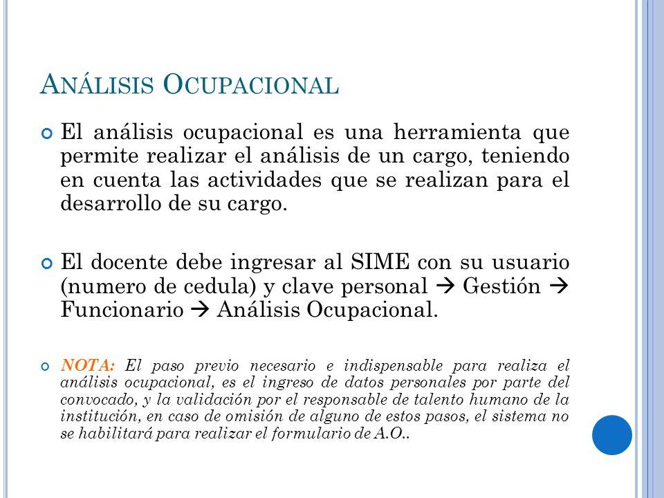 A NÁLISIS O CUPACIONAL El análisis ocupacional es una herramienta que permite realizar el análisis de un cargo, teniendo en cuenta las actividades que se realizan para el desarrollo de su cargo.