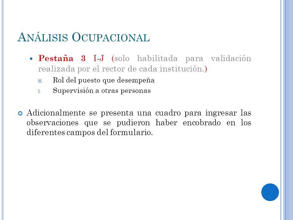 A NÁLISIS O CUPACIONAL Pestaña 3 I-J (solo habilitada para validación realizada por el rector de cada institución.) H.