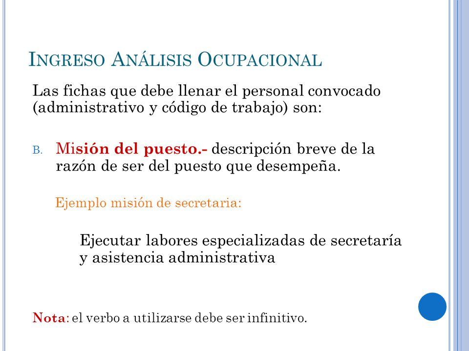 I NGRESO A NÁLISIS O CUPACIONAL Las fichas que debe llenar el personal convocado (administrativo y código de trabajo) son: B.