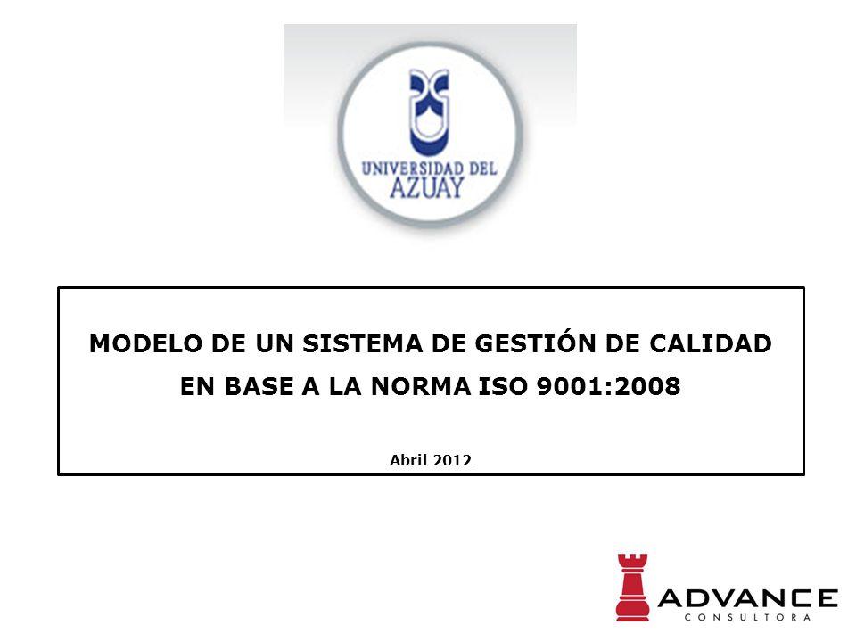 MODELO DE UN SISTEMA DE GESTIÓN DE CALIDAD EN BASE A LA NORMA ISO 9001:2008 Abril 2012