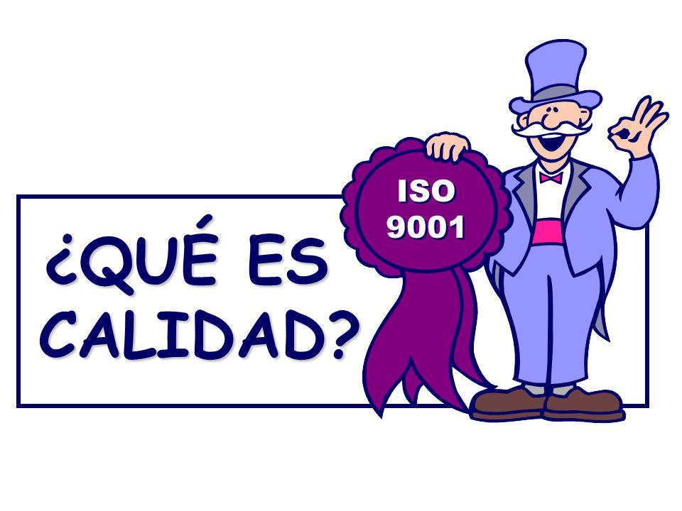 ISO 9001 ISO 9001 ¿QUÉ ES CALIDAD?