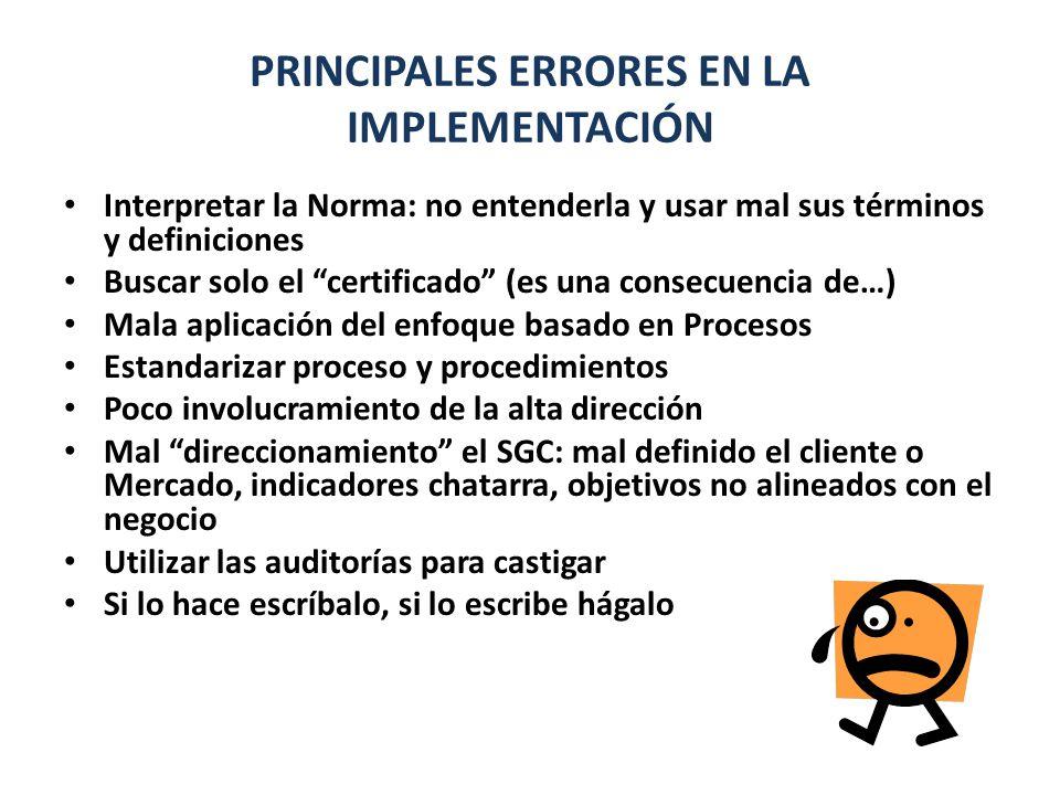 PRINCIPALES ERRORES EN LA IMPLEMENTACIÓN Interpretar la Norma: no entenderla y usar mal sus términos y definiciones Buscar solo el certificado (es una