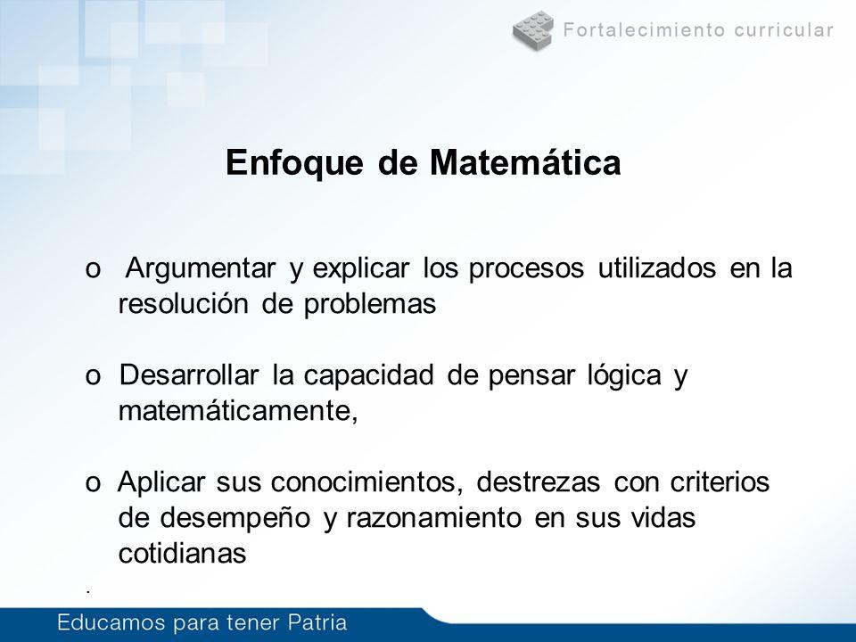 Enfoque de Matemática o Argumentar y explicar los procesos utilizados en la resolución de problemas o Desarrollar la capacidad de pensar lógica y mate