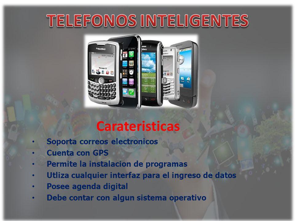 Carateristicas Soporta correos electronicos Cuenta con GPS Permite la instalacion de programas Utliza cualquier interfaz para el ingreso de datos Pose