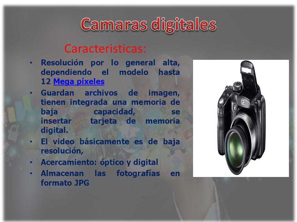 Caracteristicas: Resolución por lo general alta, dependiendo el modelo hasta 12 Mega píxelesMega píxeles Guardan archivos de imagen, tienen integrada