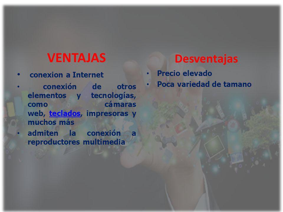 VENTAJAS conexion a Internet conexión de otros elementos y tecnologías, como cámaras web, teclados, impresoras y muchos másteclados admiten la conexió