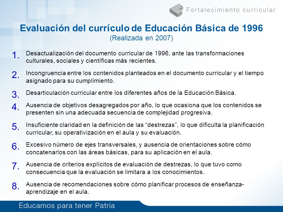 Currículo de Educación Básica (6 a 15 años) Problema Actualizar y fortalecer el currículo de 1996, en sus proyecciones social, científica y pedagógica.