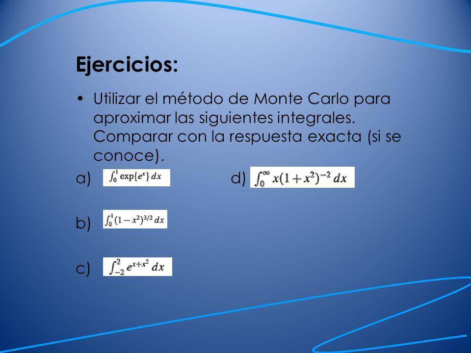 Entonces se puede aproximar θ generando un gran número de números aleatorios u i y tomar como aproximación de la integral al promedio de g(u i ).