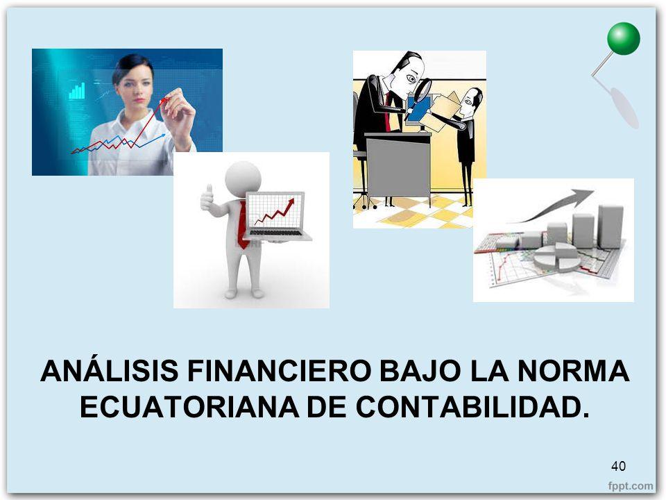 ANÁLISIS FINANCIERO BAJO LA NORMA ECUATORIANA DE CONTABILIDAD. 40