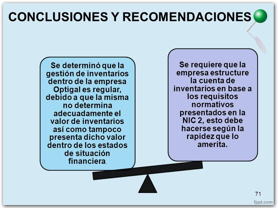 CONCLUSIONES Y RECOMENDACIONES Se determinó que la gestión de inventarios dentro de la empresa Optigal es regular, debido a que la misma no determina
