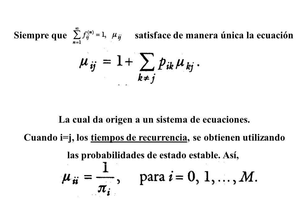 Siempre quesatisface de manera única la ecuación La cual da origen a un sistema de ecuaciones. Cuando i=j, los tiempos de recurrencia, se obtienen uti