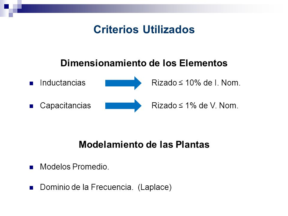 Criterios Utilizados Dimensionamiento de los Elementos Inductancias Capacitancias Rizado 10% de I. Nom. Rizado 1% de V. Nom. Modelamiento de las Plant