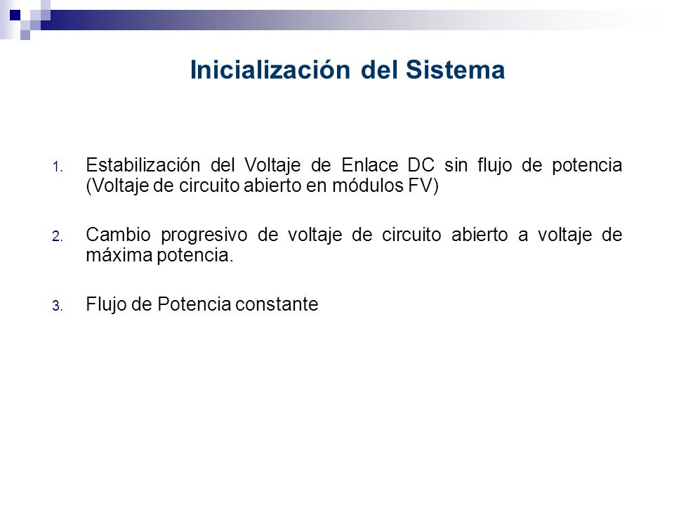 Inicialización del Sistema 1. Estabilización del Voltaje de Enlace DC sin flujo de potencia (Voltaje de circuito abierto en módulos FV) 2. Cambio prog