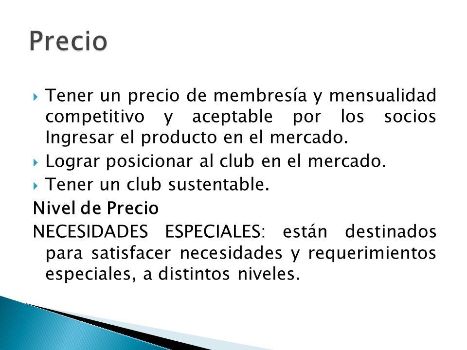Tener un precio de membresía y mensualidad competitivo y aceptable por los socios Ingresar el producto en el mercado. Lograr posicionar al club en el