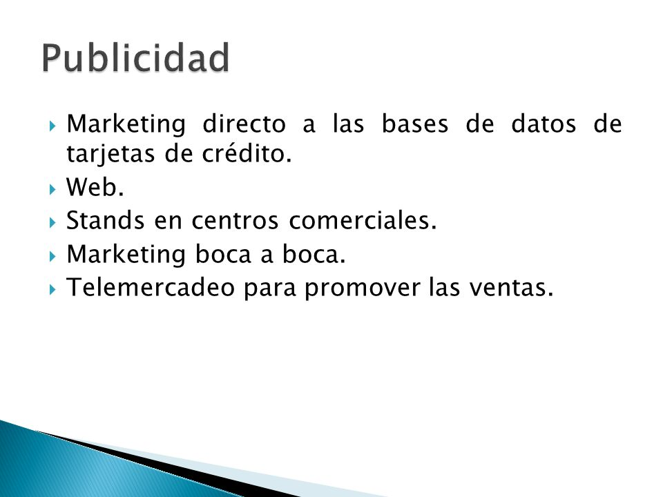 Marketing directo a las bases de datos de tarjetas de crédito. Web. Stands en centros comerciales. Marketing boca a boca. Telemercadeo para promover l