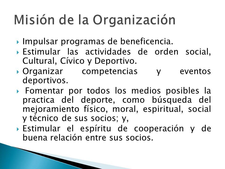 Impulsar programas de beneficencia. Estimular las actividades de orden social, Cultural, Cívico y Deportivo. Organizar competencias y eventos deportiv