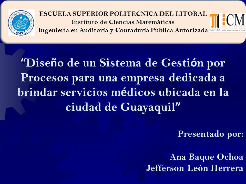 Dise ñ o de un Sistema de Gesti ó n por Procesos para una empresa dedicada a brindar servicios m é dicos ubicada en la ciudad de Guayaquil Presentado