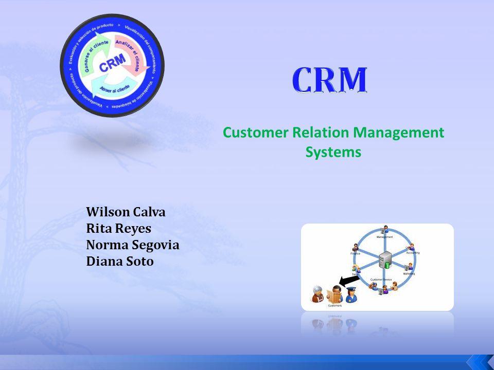 Customer Relation Management Systems Wilson Calva Rita Reyes Norma Segovia Diana Soto