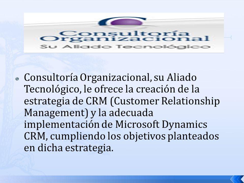 Consultoría Organizacional, su Aliado Tecnológico, le ofrece la creación de la estrategia de CRM (Customer Relationship Management) y la adecuada impl