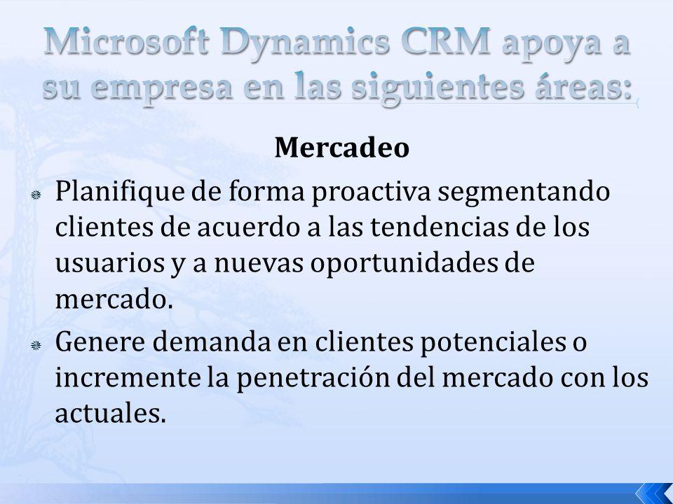 Mercadeo Planifique de forma proactiva segmentando clientes de acuerdo a las tendencias de los usuarios y a nuevas oportunidades de mercado. Genere de