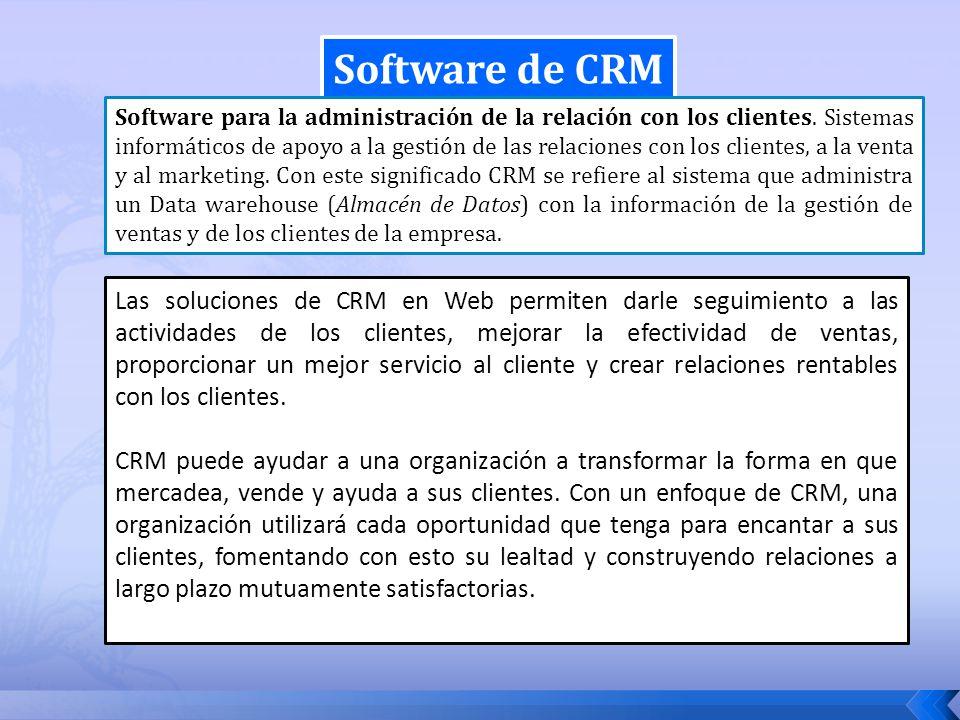 Software de CRM Las soluciones de CRM en Web permiten darle seguimiento a las actividades de los clientes, mejorar la efectividad de ventas, proporcio