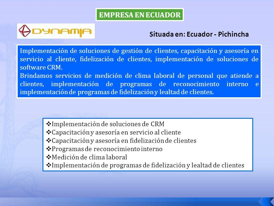 EMPRESA EN ECUADOR Implementación de soluciones de CRM Capacitación y asesoría en servicio al cliente Capacitación y asesoría en fidelización de clien