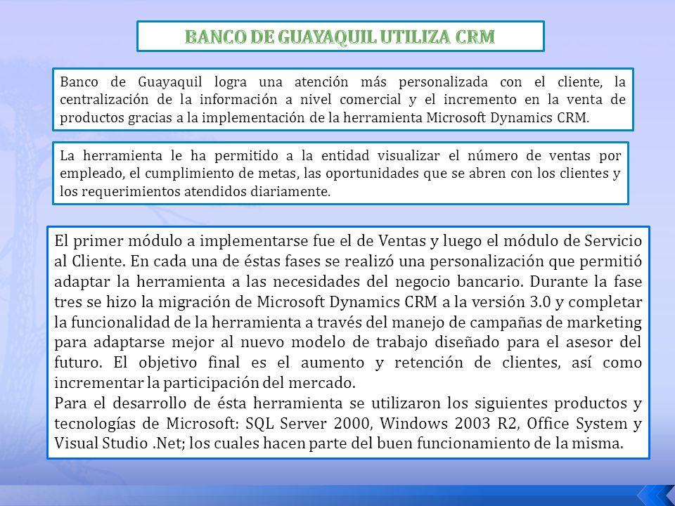 Banco de Guayaquil logra una atención más personalizada con el cliente, la centralización de la información a nivel comercial y el incremento en la ve