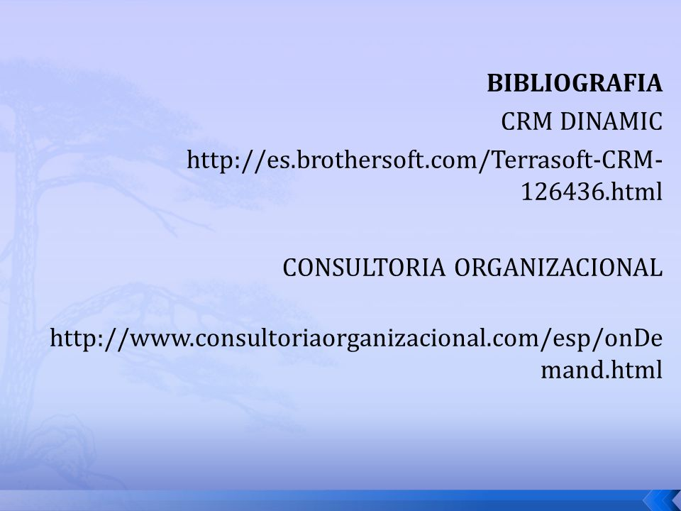 BIBLIOGRAFIA CRM DINAMIC http://es.brothersoft.com/Terrasoft-CRM- 126436.html CONSULTORIA ORGANIZACIONAL http://www.consultoriaorganizacional.com/esp/