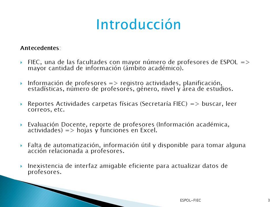 Objetivo General Desarrollar e Implementar una aplicación web para administrar información de profesores de la Facultad de Ingeniería en Electricidad y Computación acerca de sus actividades académicas y politécnicas.