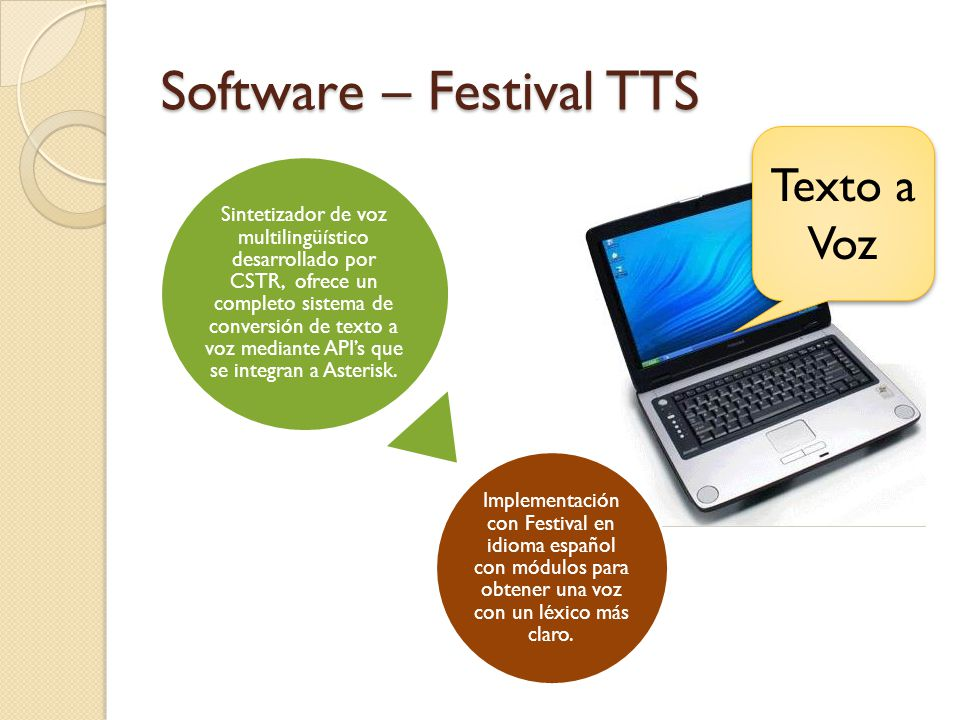 Software – Festival TTS Texto a Voz Sintetizador de voz multilingüístico desarrollado por CSTR, ofrece un completo sistema de conversión de texto a voz mediante APIs que se integran a Asterisk.