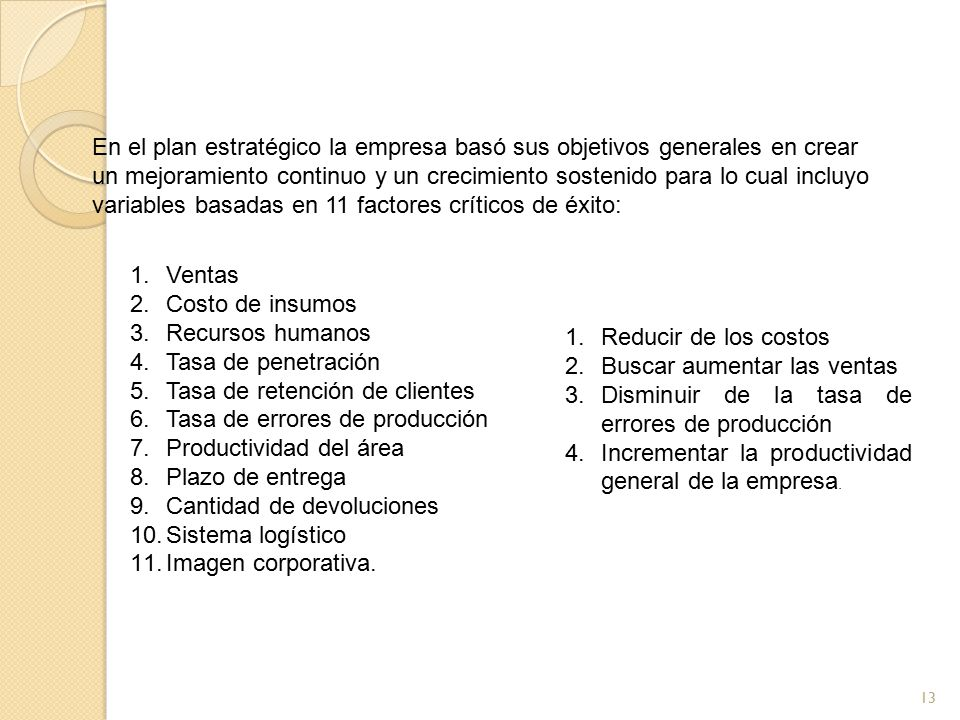 13 En el plan estratégico la empresa basó sus objetivos generales en crear un mejoramiento continuo y un crecimiento sostenido para lo cual incluyo va