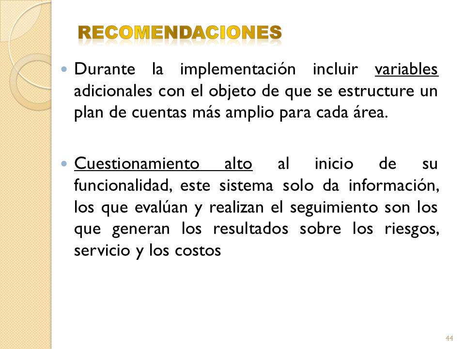 Durante la implementación incluir variables adicionales con el objeto de que se estructure un plan de cuentas más amplio para cada área. Cuestionamien
