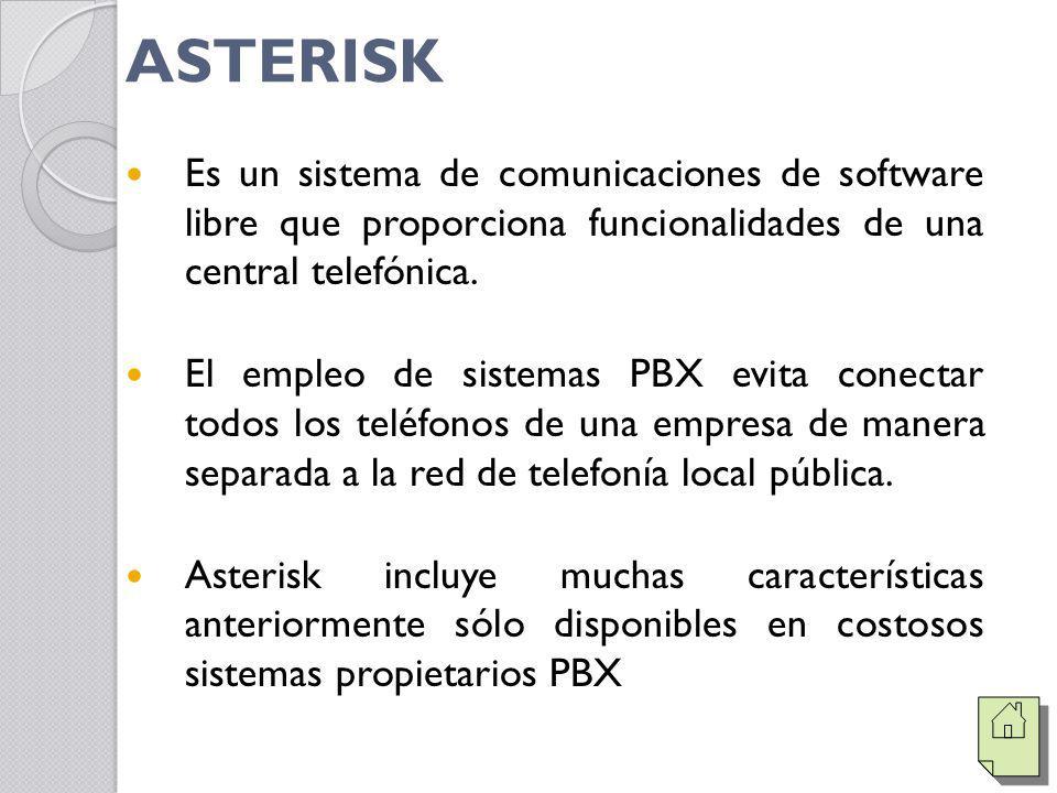 ASTERISK Es un sistema de comunicaciones de software libre que proporciona funcionalidades de una central telefónica. El empleo de sistemas PBX evita