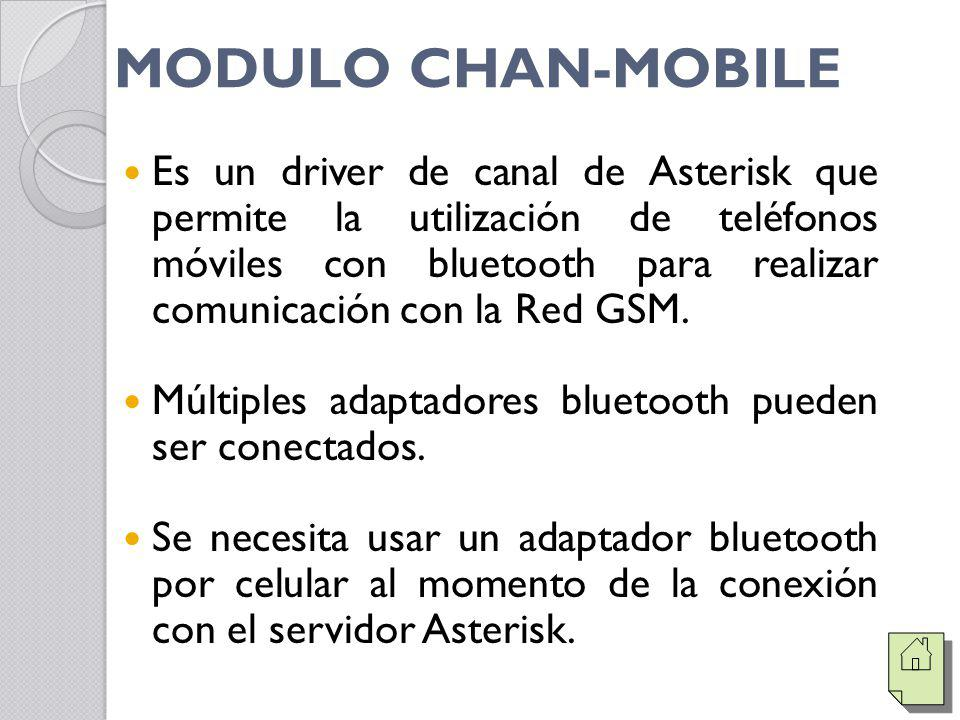 MODULO CHAN-MOBILE Es un driver de canal de Asterisk que permite la utilización de teléfonos móviles con bluetooth para realizar comunicación con la Red GSM.