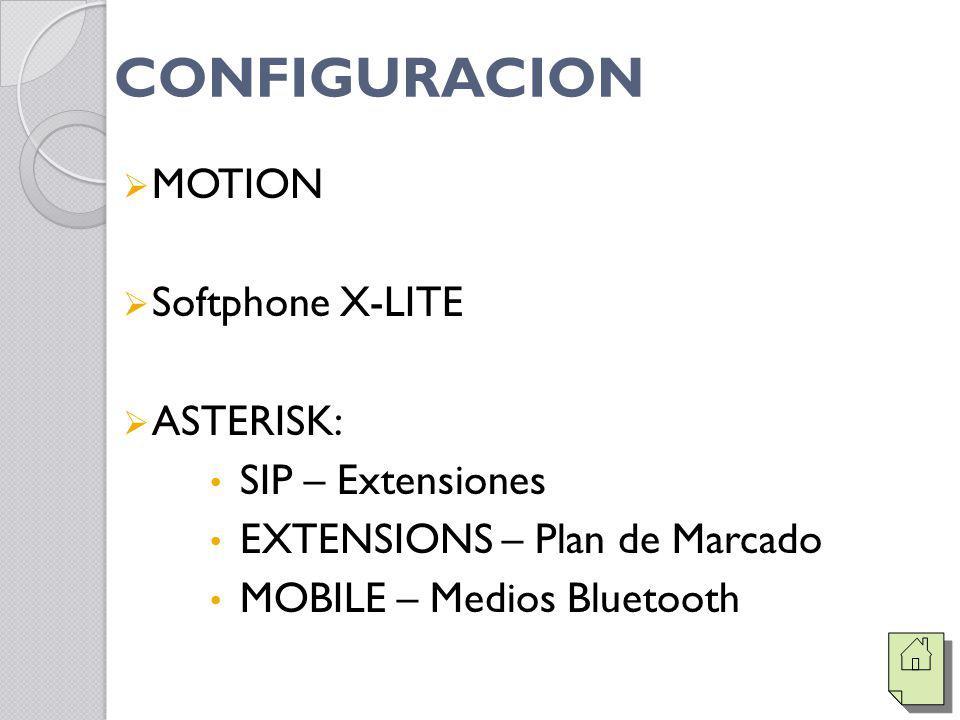 CONFIGURACION MOTION Softphone X-LITE ASTERISK: SIP – Extensiones EXTENSIONS – Plan de Marcado MOBILE – Medios Bluetooth