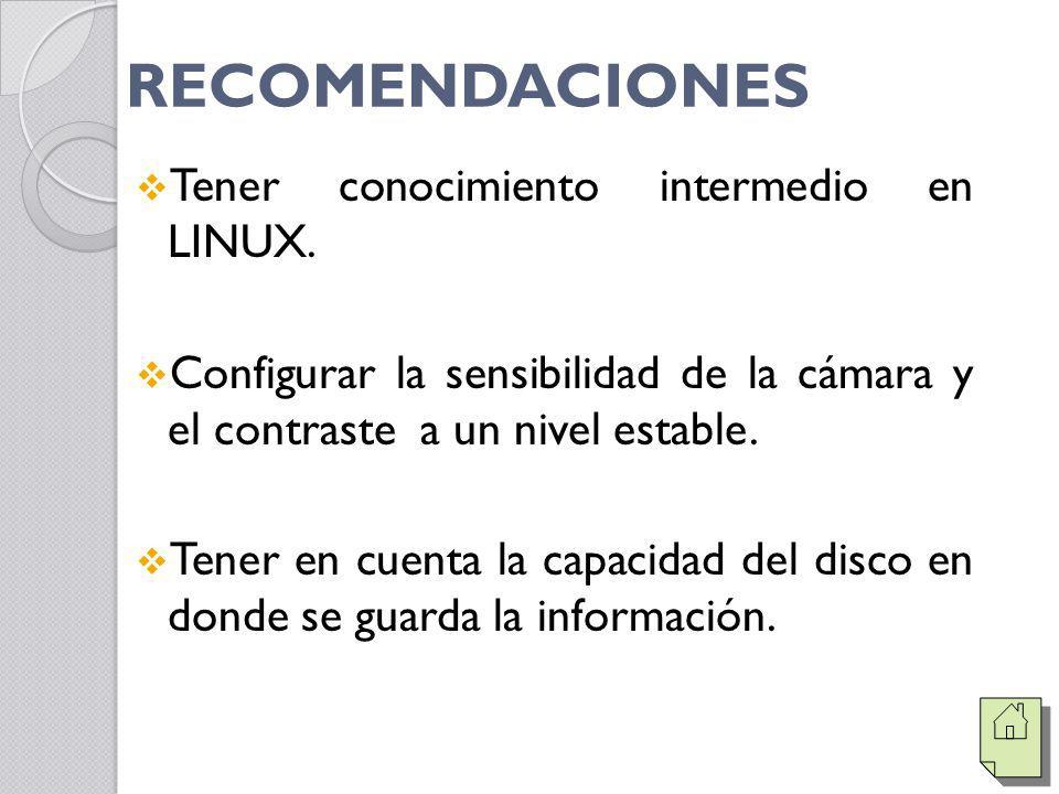 RECOMENDACIONES Tener conocimiento intermedio en LINUX. Configurar la sensibilidad de la cámara y el contraste a un nivel estable. Tener en cuenta la