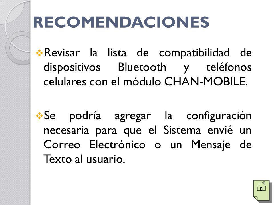 RECOMENDACIONES Revisar la lista de compatibilidad de dispositivos Bluetooth y teléfonos celulares con el módulo CHAN-MOBILE. Se podría agregar la con