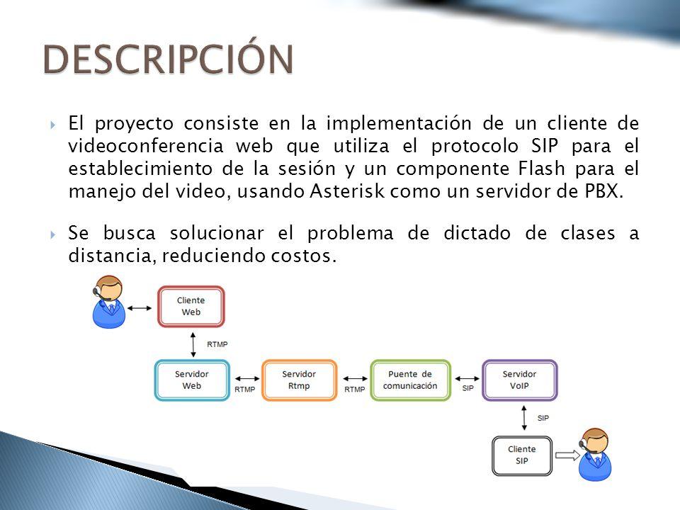 El proyecto consiste en la implementación de un cliente de videoconferencia web que utiliza el protocolo SIP para el establecimiento de la sesión y un componente Flash para el manejo del video, usando Asterisk como un servidor de PBX.