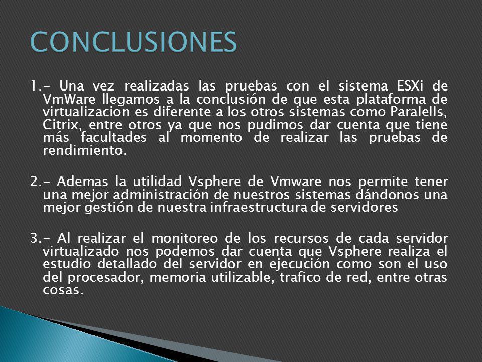 1.- Una vez realizadas las pruebas con el sistema ESXi de VmWare llegamos a la conclusión de que esta plataforma de virtualizacion es diferente a los