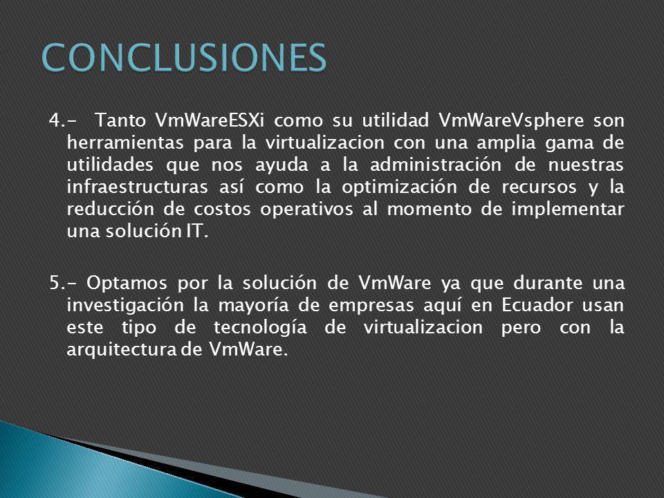 4.- Tanto VmWareESXi como su utilidad VmWareVsphere son herramientas para la virtualizacion con una amplia gama de utilidades que nos ayuda a la admin