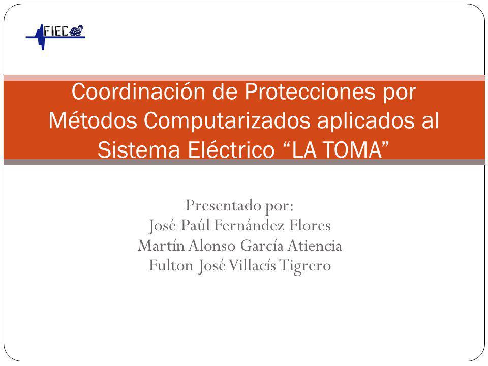 Presentado por: José Paúl Fernández Flores Martín Alonso García Atiencia Fulton José Villacís Tigrero Coordinación de Protecciones por Métodos Computarizados aplicados al Sistema Eléctrico LA TOMA (INTERAGUA )