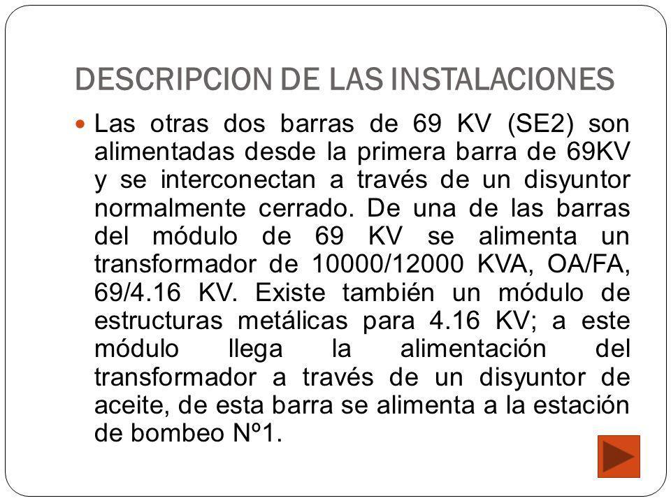 DESCRIPCION DE LAS INSTALACIONES Las otras dos barras de 69 KV (SE2) son alimentadas desde la primera barra de 69KV y se interconectan a través de un