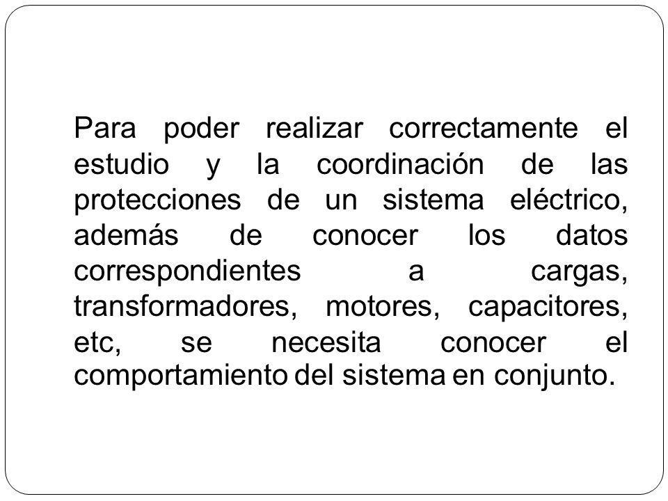 Para poder realizar correctamente el estudio y la coordinación de las protecciones de un sistema eléctrico, además de conocer los datos correspondient
