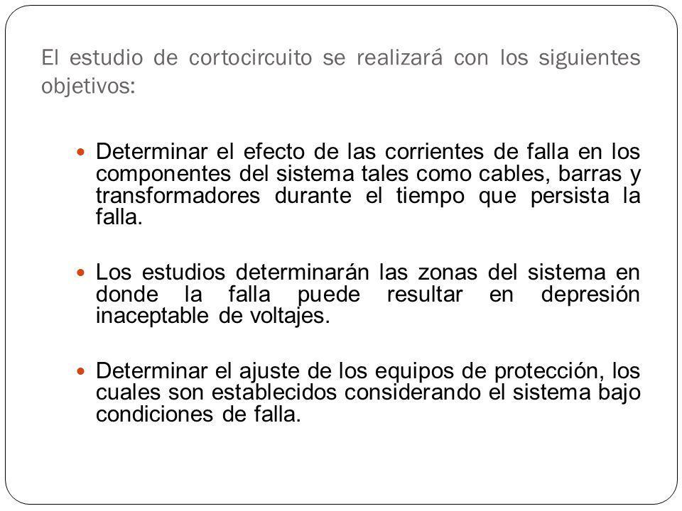 El estudio de cortocircuito se realizará con los siguientes objetivos: Determinar el efecto de las corrientes de falla en los componentes del sistema