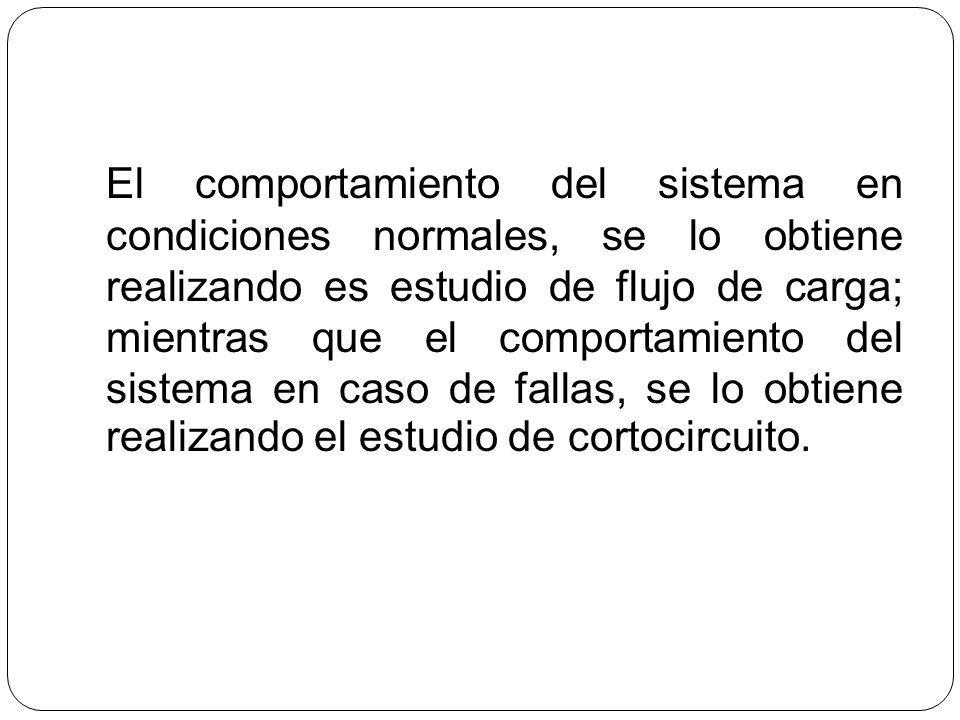 El comportamiento del sistema en condiciones normales, se lo obtiene realizando es estudio de flujo de carga; mientras que el comportamiento del siste