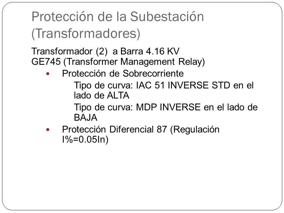 Protección de la Subestación (Transformadores) Transformador (2) a Barra 4.16 KV GE745 (Transformer Management Relay) Protección de Sobrecorriente Tipo de curva: IAC 51 INVERSE STD en el lado de ALTA Tipo de curva: MDP INVERSE en el lado de BAJA Protección Diferencial 87 (Regulación I%=0.05In)