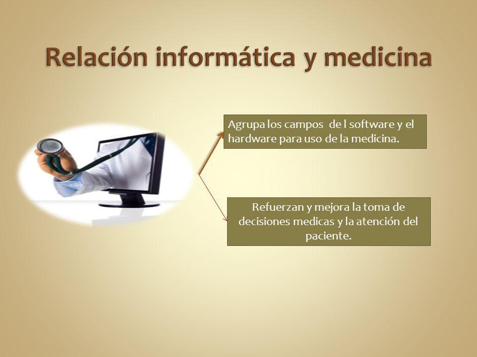 Agrupa los campos de l software y el hardware para uso de la medicina. Refuerzan y mejora la toma de decisiones medicas y la atención del paciente.
